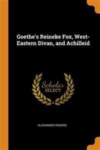 Goethe's Reineke Fox, West-Eastern Divan, and Achilleid