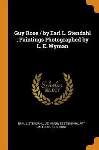 Guy Rose / By Earl L. Stendahl; Paintings Photographed by L. E. Wyman