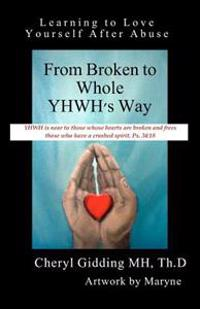 From Broken to Whole Yhwh's Way: Learning to Love Yourself After Abuse