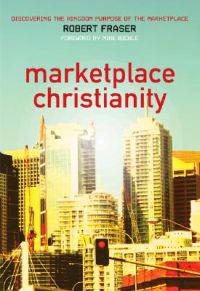 Marketplace Christianity: Discovering the Kingdom Purpose of the Marketplace