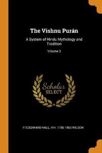 The Vishnu Purán: A System of Hindu Mythology and Tradition; Volume 3