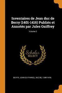 Inventaires de Jean duc de Berry (1401-1416) Publies et Annotes par Jules Guiffrey; Volume 2