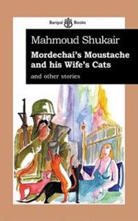 Mordechai's Moustache and His Wife's Cats