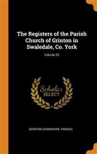 The Registers of the Parish Church of Grinton in Swaledale, Co. York; Volume 23