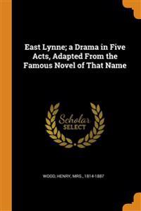 East Lynne; a Drama in Five Acts, Adapted From the Famous Novel of That Name