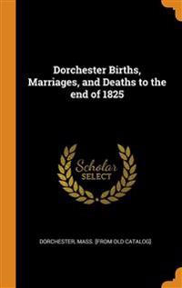 Dorchester Births, Marriages, and Deaths to the end of 1825