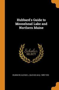 Hubbard's Guide to Moosehead Lake and Northern Maine