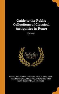 Guide to the Public Collections of Classical Antiquities in Rome; Volume 2