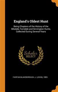 England's Oldest Hunt: Being Chapters of the History of the Bilsdale, Farndale and Sinnington Hunts, Collected During Several Years