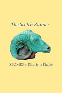 The Scotch Runner : Stories by Elisavietta Ritchie