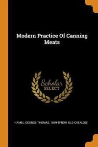 Modern Practice Of Canning Meats