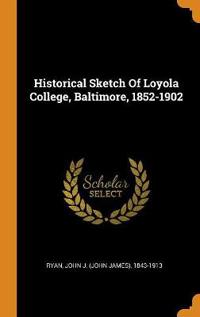 Historical Sketch Of Loyola College, Baltimore, 1852-1902