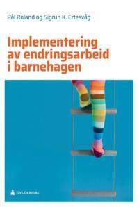 Implementering av endringsarbeid i barnehagen - Pål Roland, Sigrun Karin Ertesvåg | Ridgeroadrun.org
