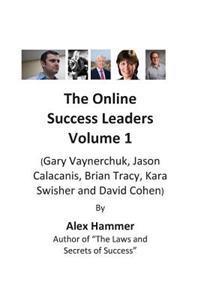 The Online Success Leaders Volume 1: (Gary Vaynerchuk, Jason Calacanis, Brian Tracy, Kara Swisher and David Cohen)