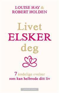 Livet elsker deg - Louise L. Hay, Robert Holden | Ridgeroadrun.org
