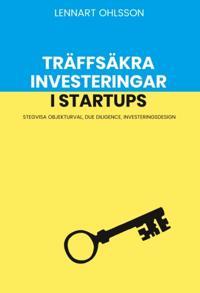 Träffsäkra investeringar i startups : stegvisa objekturval, due diligence, investeringsdesigh