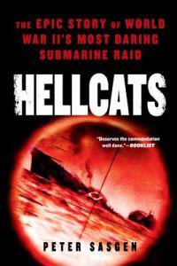 Hellcats: The Epic Story of World War II's Most Daring Submarine Raid