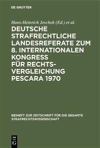 Deutsche Strafrechtliche Landesreferate Zum 8. Internationalen Kongress Fur Rechtsvergleichung Pescara 1970