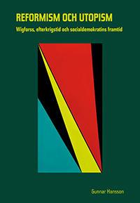 Reformism och utopism: Wigforss, efterkrigstid och socialdemokratins framtid