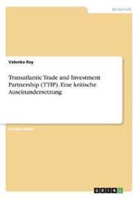 Transatlantic Trade and Investment Partnership (TTIP). Eine kritische Auseinandersetzung