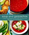 Soup and Gazpachos: A Soup and Gazpacho Cookbook with Delicious Gazpacho and Soup Recipes