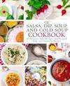 The Salsa, Dip, Soup, and Cold Soup Cookbook: 50 Delicious Salsa Recipes, Dip Recipes, Soup, and Gazpacho Recipes