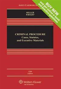 Criminal Procedures: Cases, Statutes, and Executive Materials