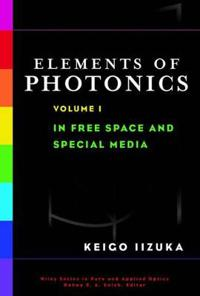 Elements of Photonics, Volume I, In Free Space and Special Media,