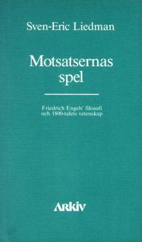 Motsatsernas spel : Friedrich Engels filosofi och 1800-talets vetenskap