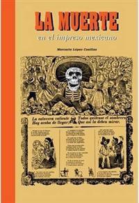 Images of Death in Mexican Prints/ La Muerte en el Impreso Mexicano