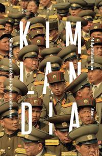 Kimlandia - Silminnäkijänä Pohjois-Korean kulisseissa