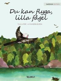 Du kan flyga, lilla fågel: You Can Fly, Little Bird, Swedish edition