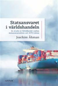 Statsansvaret i världshandeln : en studie av förhållandet mellan statsansvarsrätten och WTO-rätten - Joachim Åhman pdf epub
