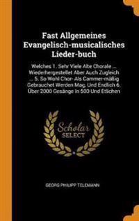 Fast Allgemeines Evangelisch-Musicalisches Lieder-Buch
