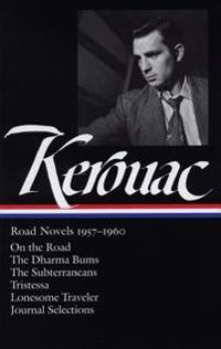 Jack Kerouac: Road Novels 1957-1960: On the Road/The Dharma Bums/The Subterraneans/Tristessa/Lonesome Traveler/From the Journals 1949-1954