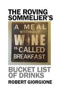 The Roving Sommelier's Bucket List of Drinks