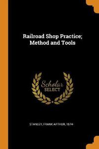 Railroad Shop Practice; Method and Tools