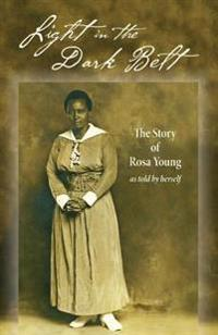 Light in the Dark Belt: The Story of Rosa Young as Told by Herself