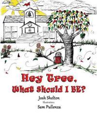 Hey Tree, What Shall I Be?