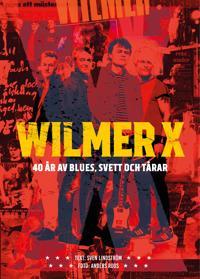 Wilmer X 40 år av Blues, svett och tårar