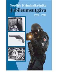 Nordisk Kriminalkrönika : jubileumsutgåva 1970-1989