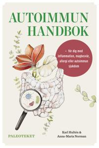 Autoimmun handbok : för dig med inflammation, magbesvär, allergi eller autoimmun sjukdom