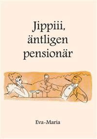 Jippiiii : äntligen pensionär