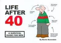 Life after 40 - a survival guide for men