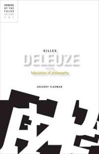 Gilles Deleuze and the Fabulation of Philosophy