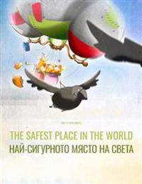 The Safest Place in the World/Nay-Sigurnoto Myasto Na Sveta: English-Bulgarian: Picture Book for Children of All Ages (Bilingual Edition)