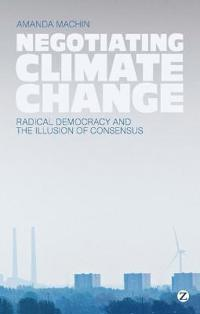 Negotiating Climate Change: Radical Democracy and the Illusion of Consensus