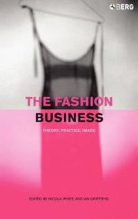 The Fashion Business: Theory, Practice, Image