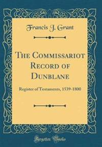 The Commissariot Record of Dunblane: Register of Testaments, 1539-1800 (Classic Reprint)