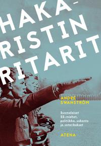 Hakaristin ritarit – Suomalaiset SS-miehet, politiikka, uskonto ja sotarikokset